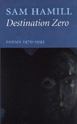 Destination Zero: Poems 1970-1995 - Hamill, Sam