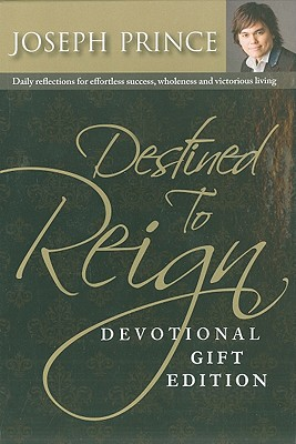 Destined to Reign Devotional, Gift Edition: Daily Reflections for Effortless Success, Wholeness and Victorious Living - Prince, Joseph