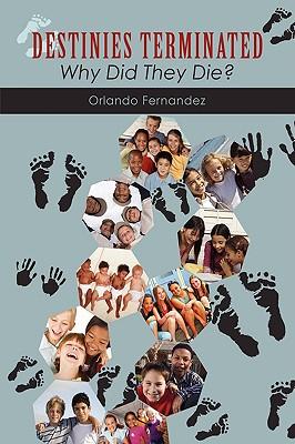 Destinies Terminated: Why Did They Die? - Fernandez, Orlando