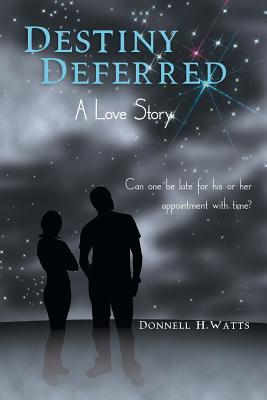 Destiny Deferred: A Love Story - Watts, Donnell H