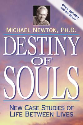 Destiny of Souls: New Case Studies of Life Between Lives - Newton, Michael