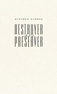 Destroyer and Preserver - Rohrer, Matthew