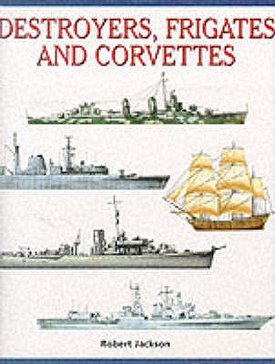 Destroyers, Frigates and Corvettes - Jackson, Robert