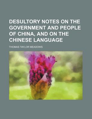 Desultory Notes on the Government and People of China, and on the Chinese Language - Meadows, Thomas Taylor