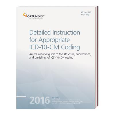 Detailed Instruction for Appropriate ICD-10-CM Coding 2016 - Optum 360