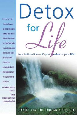 Detox for Life: Your Bottom Line-It's Your Colon or Your Life! - Jordan, Loree Taylor, and Jordon, Loree T, and Taylor Jordan, C C H