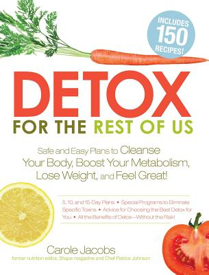 Detox for the Rest of Us: Safe and Easy Plans to Cleanse Your Body, Boost Your Metabolism, Lose Weight, and Feel Great! - Jacobs, Carole