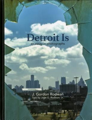 Detroit is: An Essay in Photographs - Rodwan, John G., Jr., and Armstrong, Kiersten (Editor), and Warlow, Mike (Editor)