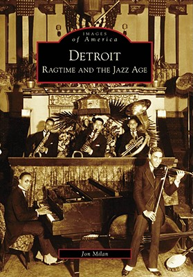 Detroit: Ragtime and the Jazz Age - Milan, Jon