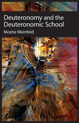 Deuteronomy and the Deuteronomic School - Weinfeld, Moshe