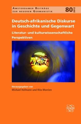 Deutsch-Afrikanische Diskurse in Geschichte und Gegenwart: Literatur- und Kulturwissenschaftliche Perspektiven - Hofmann, Michael (Editor), and Morrien, Rita (Editor)
