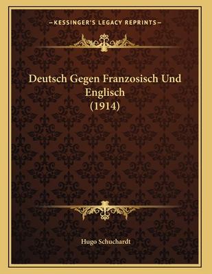 Deutsch Gegen Franzosisch Und Englisch (1914) - Schuchardt, Hugo