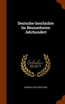 Deutsche Geschichte Im Neunzehnten Jahrhundert - Treitschke, Heinrich Von