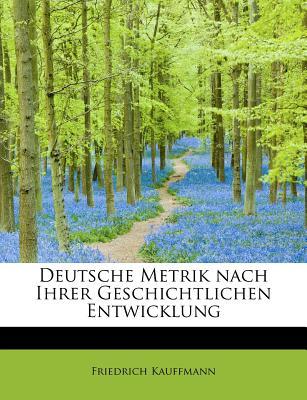 Deutsche Metrik Nach Ihrer Geschichtlichen Entwicklung - Kauffmann, Friedrich