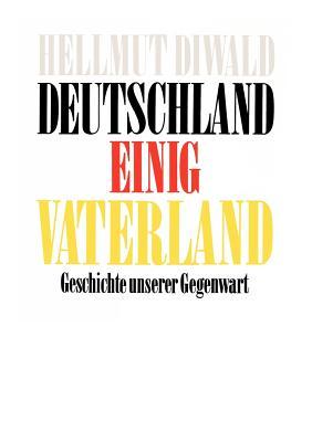 Deutschland Einig Vaterland: Geschichte unserer Gegenwart - Diwald, Hellmut