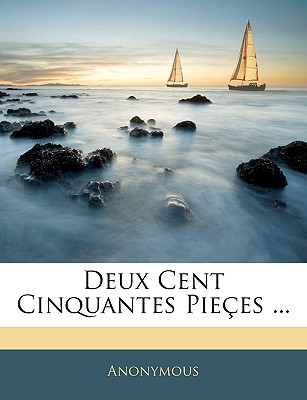 Deux Cent Cinquantes Piees ... - Anonymous