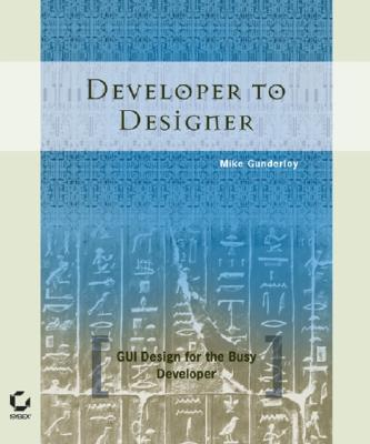 Developer to Designer: GUI Design for the Busy Developer - Gunderloy, Mike