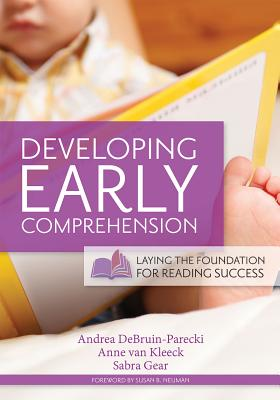 Developing Early Comprehension: Laying the Foundation for Reading Success - Debruin-Parecki, Andrea (Editor), and Van Kleeck, Anne, PH.D. (Editor), and Gear, Sabra, PH.D. (Editor)