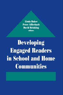 Developing Engaged Readers in School and Home Communities - Baker, Linda, PhD (Editor), and Afflerbach, Peter (Editor), and Reinking, David (Editor)