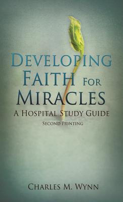 Developing Faith for Miracles - Wynn, Charles M