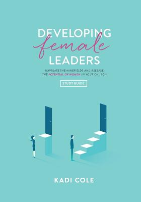 Developing Female Leaders: Study Guide - Cole, Kadi