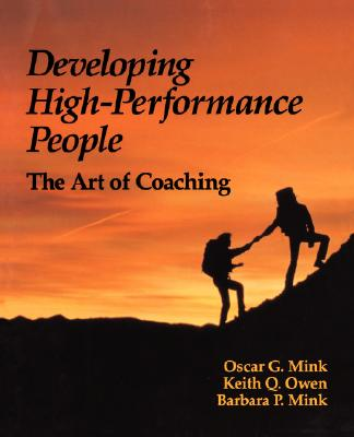 Developing High Performance People: The Art of Coaching - Mink, Oscar, and Owen, Keith, and Mink, Barbara