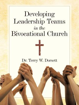Developing Leadership Teams in the Bivocational Church - Dorsett, Terry W, Dr.