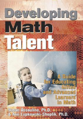 Developing Math Talent: A Guide for Educating Gifted and Advanced Learners in Math - Assouline, Susan, PH.D., and Lupkowski-Shoplik, Ann, PhD