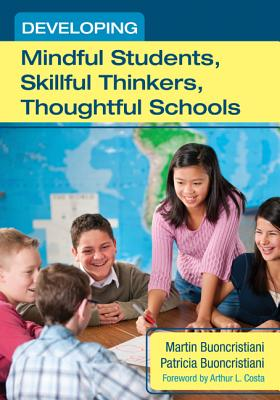 Developing Mindful Students, Skillful Thinkers, Thoughtful Schools - Buoncristiani, Martin, and Buoncristiani, Patricia, and Costa, Arthur L, Professor, Ed. (Foreword by)