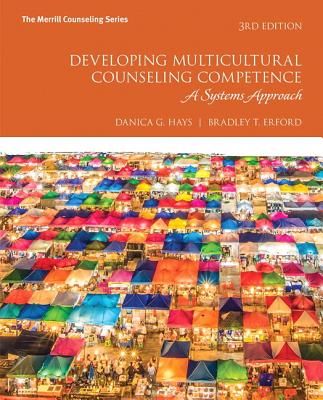 Developing Multicultural Counseling Competence: A Systems Approach - Hays, Danica G, Ph.D., and Erford, Bradley T