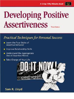 Developing Positive Assertiveness: Practical Techniques for Personal Success - Lloyd, Sam R