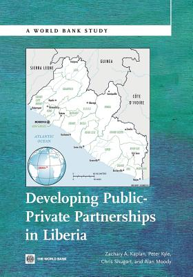 Developing Public Private Partnerships in Liberia - Kaplan, Zachary A, and Kyle, Peter, and Shugart, Chris
