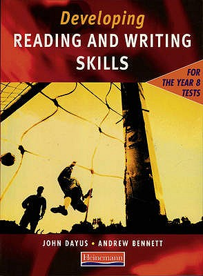 Developing Reading & Writing Skills for the Year 8 Tests Student Book - Dayus, John, and Bennett, Andrew, and Clark, Elizabeth