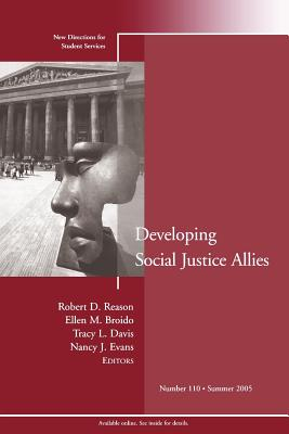 Developing Social Justice Allies: New Directions for Student Services, Number 110 - Reason, Robert D. (Editor), and Broido, Ellen M. (Editor), and Davis, Tracy (Editor)