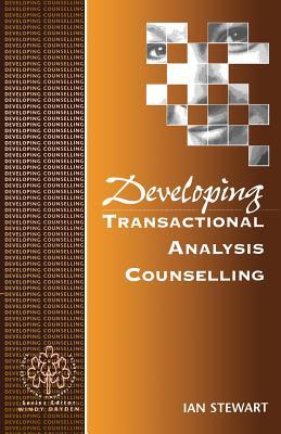 Developing Transactional Analysis Counselling - Stewart, Ian
