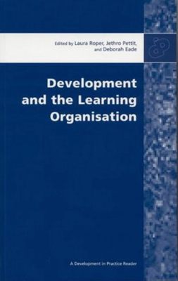 Development and the Learning Organisation: Essays from Development in Practice - Roper, Laura, and Pettit, Jethro, and Eade, Deborah