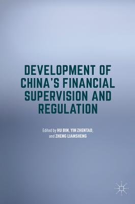 Development of China's Financial Supervision and Regulation - Hu, Bin (Editor), and Yin, Zhentao (Editor), and Zheng, Liansheng (Editor)