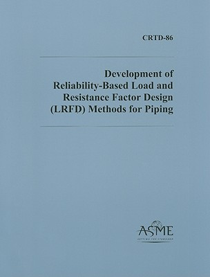Development of Reliability-Based Load and Resistance Factor Design (LRFD) Methods for Piping - ASME Press (Prepared for publication by)