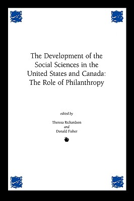 Development of the Social Sciences in the United States and Canada: The Role of Philanthropy - Richardson, Theresa M, and Fisher, Donald