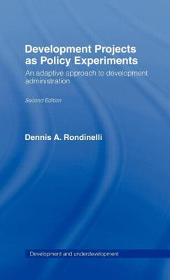Development Projects as Policy Experiments: An Adaptive Approach to Development Administration - Rondinelli, Dennis A