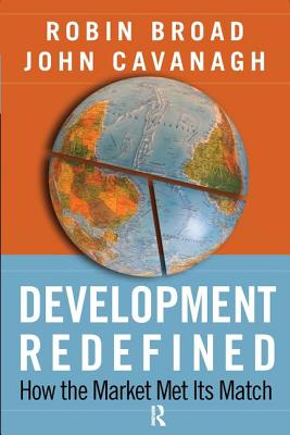 Development Redefined: How the Market Met Its Match - Broad, Robin, and Cavanagh, John