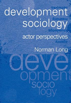 Development Sociology: Actor Perspectives - Long, Norman
