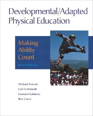 Developmental/Adapted Physical Education: Making Ability Count - Horvat, Michael, and Eichstaedt, Carl B, and Kalakian, Leonard H