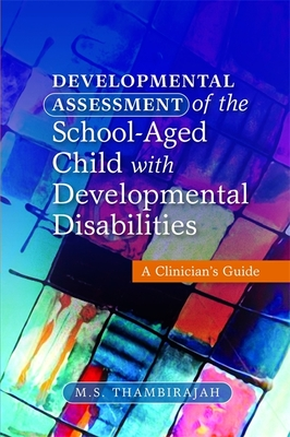 Developmental Assessment of the School-Aged Child with Developmental Disabilities: A Clinician's Guide - Thambirajah, M. S.