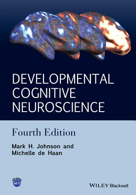 Developmental Cognitive Neuroscience: An Introduction - Johnson, Mark H., and Haan, Michelle de