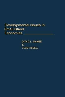 Developmental Issues in Small Island Economies - McKee, David L, and Tisdell, Clement A