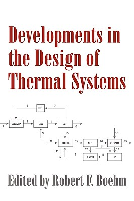 Developments in the Design of Thermal Systems - Boehm, Robert F (Editor), and Robert F, Boehm (Editor)