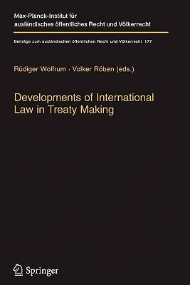 Developments of International Law in Treaty Making - Wolfrum, Rudiger (Editor), and Roben, Volker (Editor)
