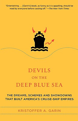 Devils on the Deep Blue Sea: The Dreams, Schemes, and Showdowns That Built America's Cruise-Ship Empires - Garin, Kristoffer A