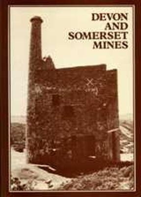 Devon and Somerset Mines: Metalliferous and Associated Minerals 1845-1913 - Burt, Roger, and Waite, Peter, and Burnley, Raymond
